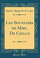 Les Souvenirs de Mme. de Caylus (Classic Reprint)