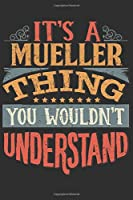 It's A Mueller You Wouldn't Understand: Want To Create An Emotional Moment For The Mueller Family? Show The Mueller's You Care With This Personal Custom Gift With Mueller's Very Own Family Name Surname Planner Calendar Notebook Journal
