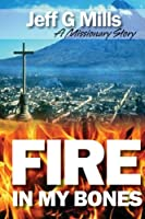 Fire in My Bones: A Missionary Story