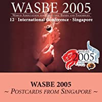 2005 WASBE Singapore: Postcards From Singapore by Various 2005 WASBE Groups