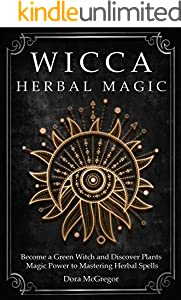 Wicca Herbal Magic: Become a Green Witch and Discover Plants Magic Power to Mastering Herbal Spells (English Edition)