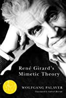 Rene Girard's Mimetic Theory (Studies in Violence, Mimesis, and Culture)