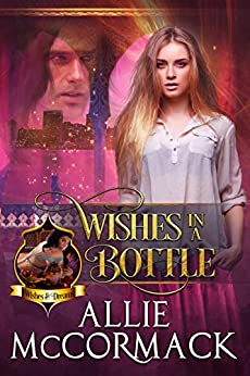 Wishes in a Bottle (Wishes & Dreams Book 1) by [McCormack, Allie]