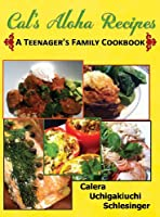 Calera's Aloha Recipes - A Teenager's Family Cookbook