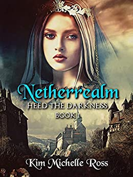 Netherrealm Book 1: Heed the Darkness by [Ross, Kim Michelle]