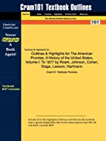 Outlines & Highlights for the American Promise: a History of the United States, Volume I: to 1877