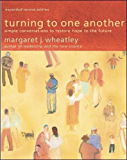 Turning to One Another: Simple Conversations to Restore Hope to the Future (English Edition)