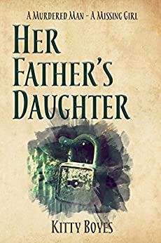 [Boyes, Kitty]のHer Father's Daughter: A Missing Girl -  A Dead Man (Arina Perry Series Book 2) (English Edition)