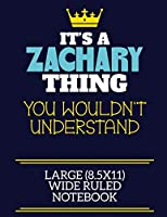 It's A Zachary Thing You Wouldn't Understand Large (8.5x11) Wide Ruled Notebook: A cute book to write in for any book lovers, doodle writers and budding authors!