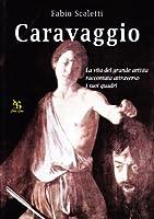 Caravaggio. La vita del grande artista raccontata attraverso i suoi quadri