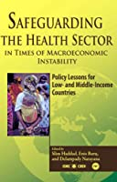 Safeguarding The Health Sector In Times Of Macroeconomic Instability: Policy Lessons for Low and Middle-Income Countries