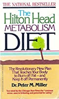 Hilton Head Metabolism Diet - The Revolutionary New Plan That Teaches Your Body to Burn off Fat - and Keep it Off Permanently