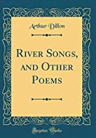 River Songs, and Other Poems (Classic Reprint)