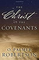 The Christ of the Covenants by O. Palmer Robertson(1987-12-22)