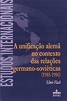 Unificacao Alema Do Contexto Das Relacoes Germano-sovieticas. 1985-1990