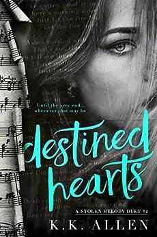 Destined Hearts (A Stolen Melody Duet Book 2) by [Allen, K.K.]