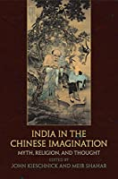 India in the Chinese Imagination: Myth, Religion, and Thought (Encounters with Asia)