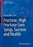 Fructose, High Fructose Corn Syrup, Sucrose and Health (Nutrition and Health) by Unknown(2014-02-23)