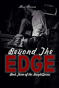 Beyond the Edge (the Knight Series Book 3) by [Brown, Mari]