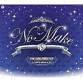 アイドルマスター シンデレラガールズ サマーフェスティバル 2015 会場限定CD 『NO MAKE』
