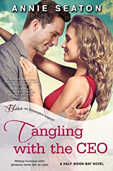 Tangling with the CEO: A Half Moon Bay Novel by [Seaton, Annie]
