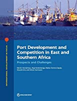 Port Development and Competition in East and Southern Africa: Prospects and Challenges (International Development in Focus)