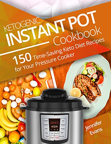 Ketogenic Instant Pot Cookbook: 150 Time-Saving Keto Diet Recipes for Your Pressure Cooker (English Edition)