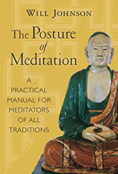 The Posture of Meditation: A Practical Manual for Meditators of All Traditions by [Johnson, Will]