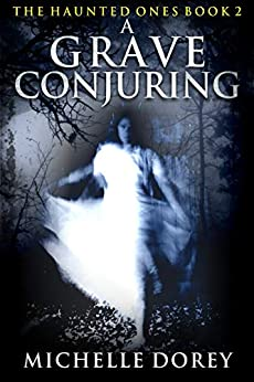 A Grave Conjuring: Paranormal Suspense (The Haunted Ones Book 2) by [Dorey, Michelle]