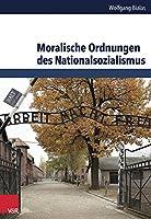 Moralische Ordnungen Des Nationalsozialismus (Schriften Des Hannah-arendt-instituts Fur Totalitarismusforschung)