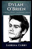 Dylan O'Brien Stress Away Coloring Book: An Adult Coloring Book Based on The Life of Dylan O'Brien. (Dylan O'Brien Stress Away Coloring Books)