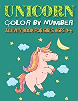 UNICORN COLOR BY NUMBER ACTIVITY BOOK FOR GIRLS AGES 4-6: Explore, Fun with Learn and Grow, Unicorn Coloring Book and Educational Activity Books for Kids, Amazing gifts for girls who love unicorn.
