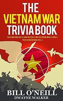 The Vietnam War Trivia Book: Fascinating Facts and Interesting Vietnam War Stories (Trivia War Books Book 2) by [O'Neill, Bill, Walker, Dwayne]