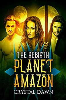 The Rebirth: Part One: Aliens and Royalty (Planet Amazon Book 0) by [Dawn, Crystal]