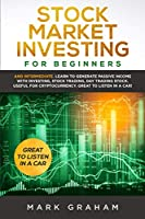 Stock Market Investing for Beginners: And Intermediate. Learn to Generate Passive Income with Investing, Stock Trading, Day Trading Stock. Useful for Cryptocurrency