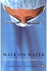 Walk on Water: The Miracle of Saving Children's Lives Kindle Edition