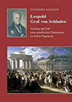 Leopold Graf von Schladen: Aufstieg und Fall eines preussischen Diplomaten zu Zeiten Napoleons