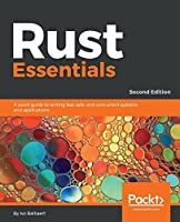 Rust Essentials: A quick guide to writing fast, safe, and concurrent systems and applications, 2nd Edition
