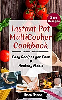 Instant Pot MultiCooker Cookbook: Easy Recipes for Fast & Healthy Meals by [Biswas, Limon]