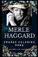 Merle Haggard Snarky Coloring Book: An American Country Singer. (Merle Haggard Snarky Coloring Books)
