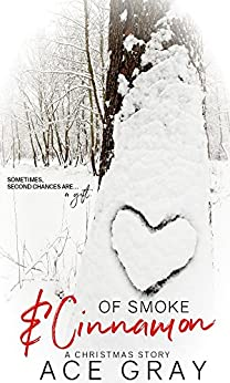Of Smoke & Cinnamon: A Christmas Story by [Gray, Ace]