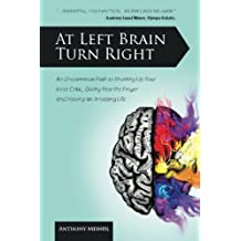 At Left Brain Turn Right: An Uncommon Path to Shutting Up Your Inner Critic, Giving Fear the Finger & Having an Amazing Life!