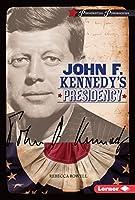 John F. Kennedy's Presidency (Presidential Powerhouses)