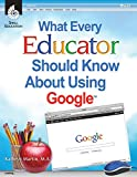 What Every Educator Should Know About Using Google (Professional Resources)