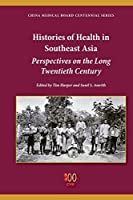 Histories of Health in Southeast Asia: Perspectives on the Long Twentieth Century (China Medical Board Centennial) by Unknown(2014-10-01)