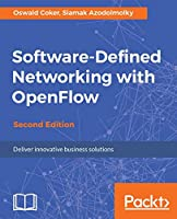 Software-Defined Networking with OpenFlow - Second Edition: Deliver innovative business solutions