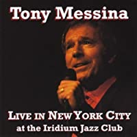 Live in New York City at the Iridium Jazz Club by Tony Messina (2010-05-03)