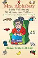 Mrs. Alphabety Basic Vocabulary Dictionary for Children: In Three Languages: English, Italian and French