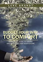 Budget Your Way to Comfort: Beginners Guide to Saving and Investing for Your Future