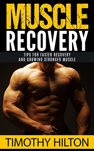 Download Muscle Recovery: Tips for Faster Muscle Recovery, Growing Stronger Muscle and Overcoming Muscle Soreness (Muscle Growth, Muscle Soreness, Workout, Workout Recovery, Muscle Strength) (English Edition) B06XFKXXND